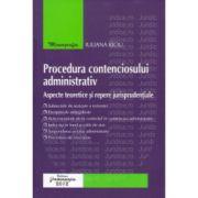 Procedura contenciosului administrativ - Aspecte teoretice si repere jurisprudentiale