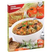 Supe si ciorbe — 77 de retete mai vechi si mai noi