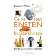 Ce i-a spus Einstein bucatarului sau - Stiinta gastronomiei explicata