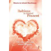 Iubirea la timpul prezent - Pasi catre constienta relatiei de cuplu