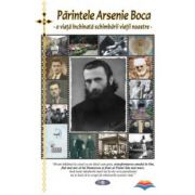 Parintele Arsenie Boca - O viata inchinata schimbarii vietii noastre
