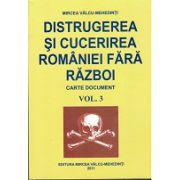 Distrugerea si cucerirea Romaniei fara razboi. Volumul 3