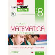 Mate 2000 pentru clasa a VIII-a. Partea I, INITIERE. Matematica - aritmetica, algebra, geometrie