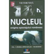 Nucleul. Enigma spionajului romanesc - Volumul I