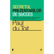 Secretul prezentarilor de succes - Vorbeste ca un profesionist, impresioneaza publicul si obtine rezultatele dorite