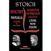 Stoicii. Catre mine insumi. Manualul. Cugetari si dialoguri