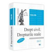 Drept civil. Drepturile reale. 2012 - Conform noului Cod Civil