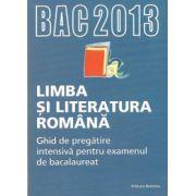 Bac 2013 Limba si literatura romana - Ghid de pregatire intensiva pentru examenul de bacalaureat