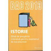 Bacalaureat 2013 Istorie. Ghid de pregatire intensiva pentru examenul de bacalaureat