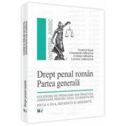 Drept penal roman. Partea generala - Revazuta si adaugita. Culegere de probleme din practica judiciara pentru uzul studentilor