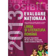 Evaluare nationala 2013. Limba si literatura romana - Notiuni teoretice. 50 de teste rezolvate dupa MECTS