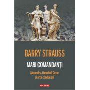 Mari comandanti - Alexandru, Hannibal, Cezar si arta conducerii