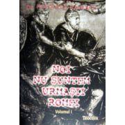 Noi nu suntem urmasii Romei - Noi, Dacii (2 vol)