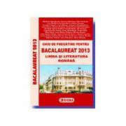 Ghid de pregatire pentru Bacalaureat 2013 - Limba si literatura romana