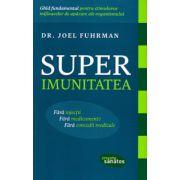 Superimunitatea - Ghid fundamental pentru stimularea mijloacelor de aparare ale organismului