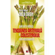 Dieta DASH - Cum sa-ti reduci tensiunea arteriala si colesterolul fara medicamente