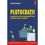 Plutocratii - Ascensiunea noilor superbogati ai lumii si declinul tuturor celorlalti