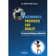 Vaccinurile. Preventie sau boala?