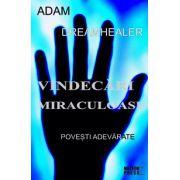 Vindecari miraculoase - Povesti adevarate