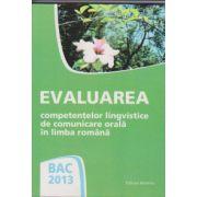 Evaluarea competentelor lingvistice de comunicare orala in limba romana. BAC 2013