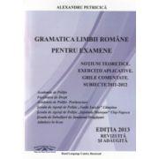 Gramatica Limbii Romane pentru examene. Notiuni teoretice. Exercitii aplicative. Grile comentate. Editia 2013, revizuita si adaugita