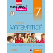 Mate 2000 pentru clasa a VII-a. Partea a II-a. INITIERE. Matematica, algebra, geometrie