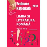 Evaluare Nationala 2013. Limba si Literatura Romana, cls. a VIII-a