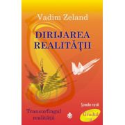 Dirijarea realitatii - Transurfingul realitatii. Gradul 4