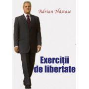 Exercitii de libertate. Adrian Nastase