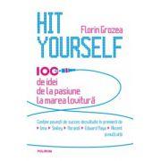 Hit Yourself. 100 de idei de la pasiune la marea lovitura