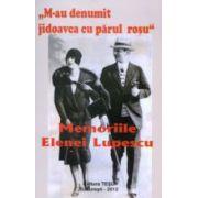 Memoriile Elenei Lupescu - M-au denumit jidoavca cu parul rosu