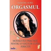 Orgasmul - Modalitati practice pentru o viata de cuplu fericita