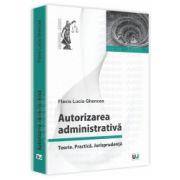 Autorizarea administrativa - Teorie. Practica. Jurisprudenta