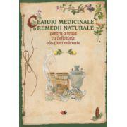 Ceaiuri medicinale si remedii naturale pentru a trata cu delicatete afectiuni marunte