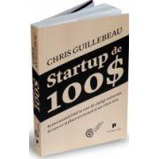 Startup de 100$. Reinventeaza felul in care itii castigi existenta, fa ceea ce-ti place si creeaza-ti un viitor nou
