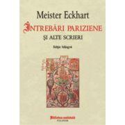Intrebari pariziene si alte scrieri - Meister Eckhart
