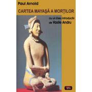 Cartea mayasa a mortilor, cu un eseu introductiv de Vasile Andru