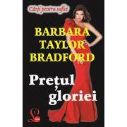 Pretul gloriei - Barbara Taylor Bradford