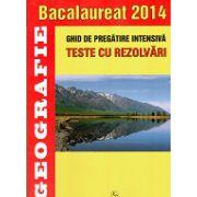 Bacalaureat Geografie 2014, ghid de pregatire intensiva. Teste cu rezolvari