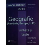 Geografie - Bacalaureat 2014. Romania, Europa, U. E. Sinteze si teste
