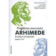 Pregatirea concursului ARHIMEDE, enunturi si rezolvari clasele V-VIII (Ed. a 2-a, revizuita)