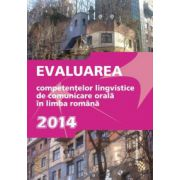 Evaluarea competentelor lingvistice de comunicare orala in limba romana 2014