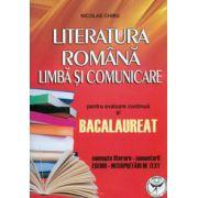 Literatura romana. Limba si comunicare pentru evaluare continua si Bacalaureat. Concepte literare, comentarii, eseuri, interpretari de text