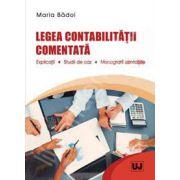 Legea contabilitatii comentata. Explicatii. Studii de caz. Monografii contabile