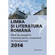 Limba si literatura romana bacalaureat 2014. Ghid de pregatire intensiva