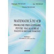Matematica TC+CD. Probleme pregatitoare pentru bacalaureat insotite de breviare teoretice, partea I - Clasele a IX-a si a X-a