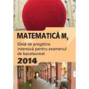 Matematica M2 bacalaureat 2014. Ghid de pregatire intensiva