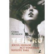 Teatru. Jocul Ielelor. Act Venetian. Suflete Tari (Camil Petrescu)