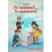 Concursul. Fii inteligenT la matematica, clasa a III-a (Anul scolar 2013-2014)
