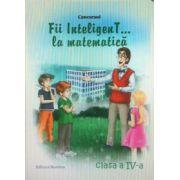 Concursul. Fii inteligenT la matematica, clasa a IV-a (Anul scolar 2013-2014)